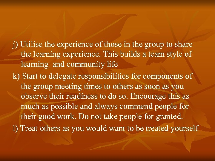 j) Utilise the experience of those in the group to share the learning experience.