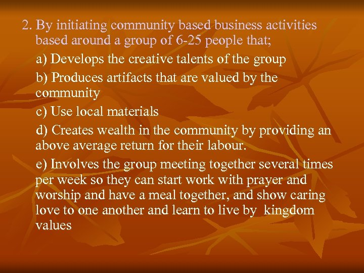 2. By initiating community based business activities based around a group of 6 -25