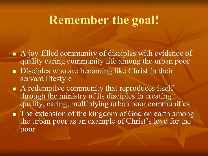 Remember the goal! n n A joy-filled community of disciples with evidence of quality