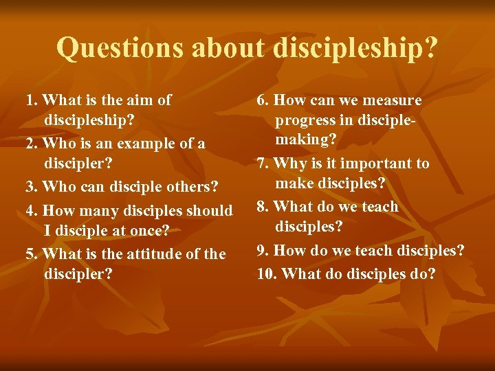 Questions about discipleship? 1. What is the aim of discipleship? 2. Who is an