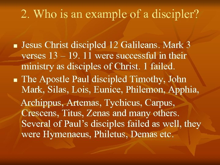2. Who is an example of a discipler? Jesus Christ discipled 12 Galileans. Mark