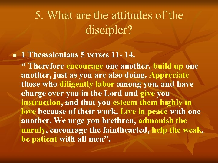 5. What are the attitudes of the discipler? n 1 Thessalonians 5 verses 11
