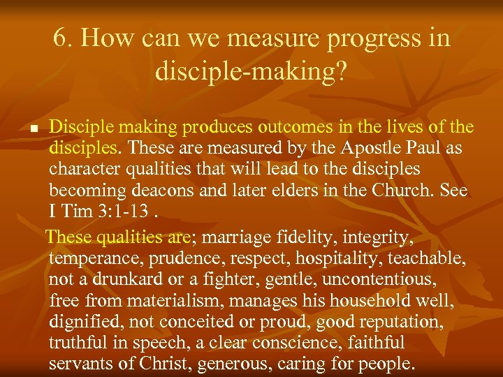 6. How can we measure progress in disciple-making? n Disciple making produces outcomes in