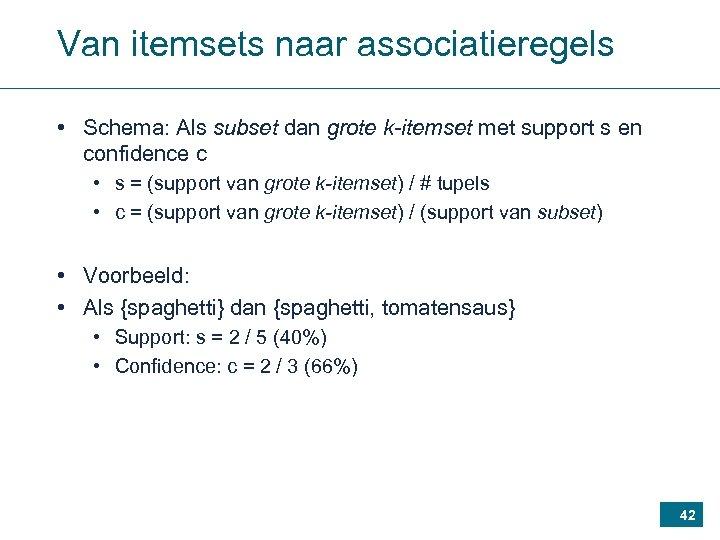 Van itemsets naar associatieregels • Schema: Als subset dan grote k-itemset met support s