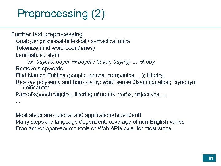 Preprocessing (2) Further text preprocessing Goal: get processable lexical / syntactical units Tokenize (find