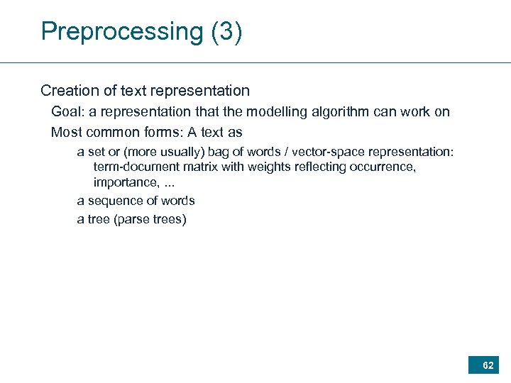Preprocessing (3) Creation of text representation Goal: a representation that the modelling algorithm can