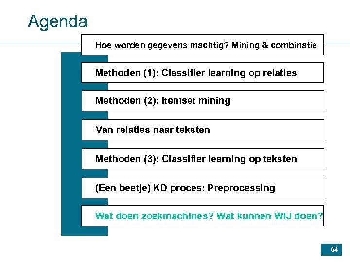 Agenda Hoe worden gegevens machtig? Mining & combinatie Methoden (1): Classifier learning op relaties