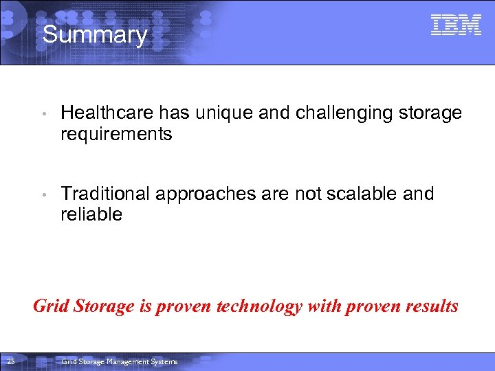 Summary • Healthcare has unique and challenging storage requirements • Traditional approaches are not