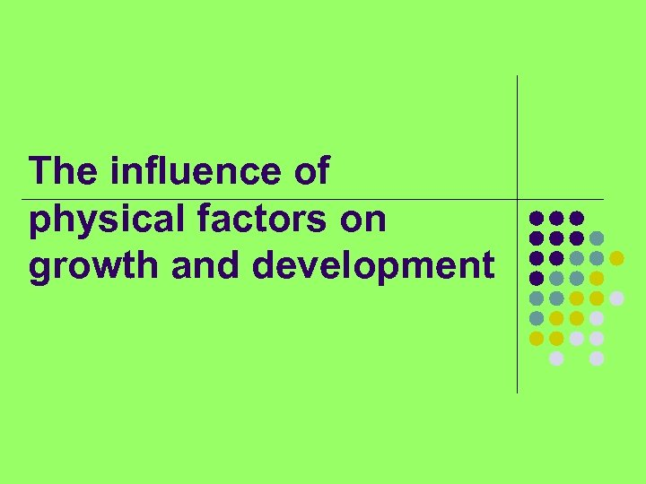 The influence of physical factors on growth and development