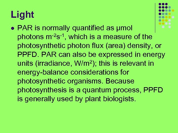 Light l PAR is normally quantified as µmol photons m-2 s-1, which is a