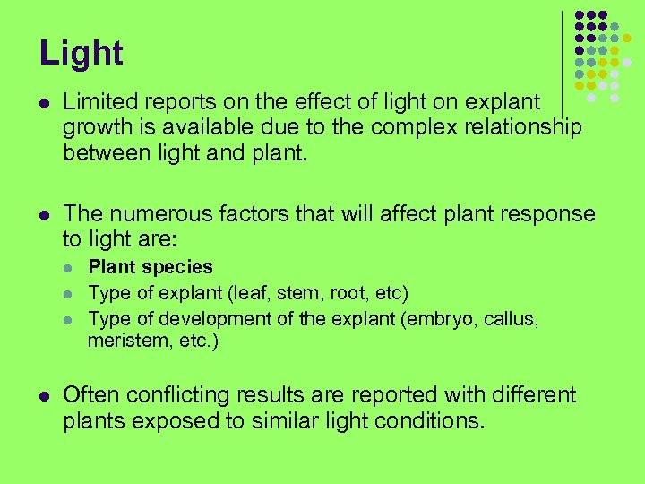 Light l Limited reports on the effect of light on explant growth is available