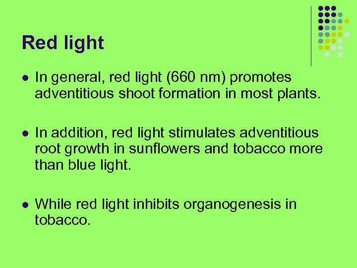 Red light l In general, red light (660 nm) promotes adventitious shoot formation in