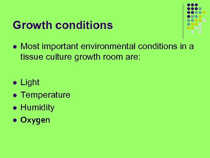 Growth conditions l Most important environmental conditions in a tissue culture growth room are: