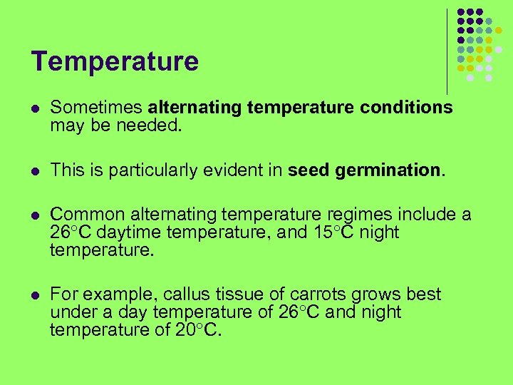 Temperature l Sometimes alternating temperature conditions may be needed. l This is particularly evident