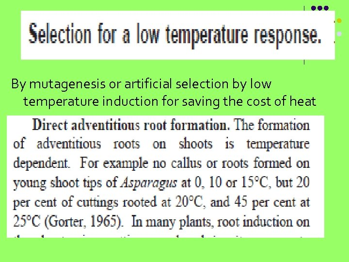 By mutagenesis or artificial selection by low temperature induction for saving the cost of
