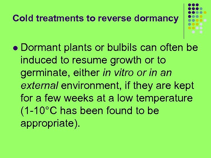 Cold treatments to reverse dormancy l Dormant plants or bulbils can often be induced