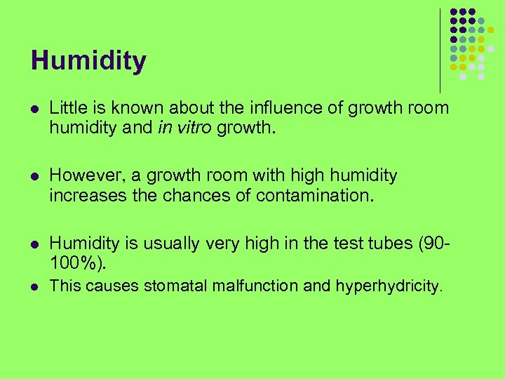 Humidity l Little is known about the influence of growth room humidity and in