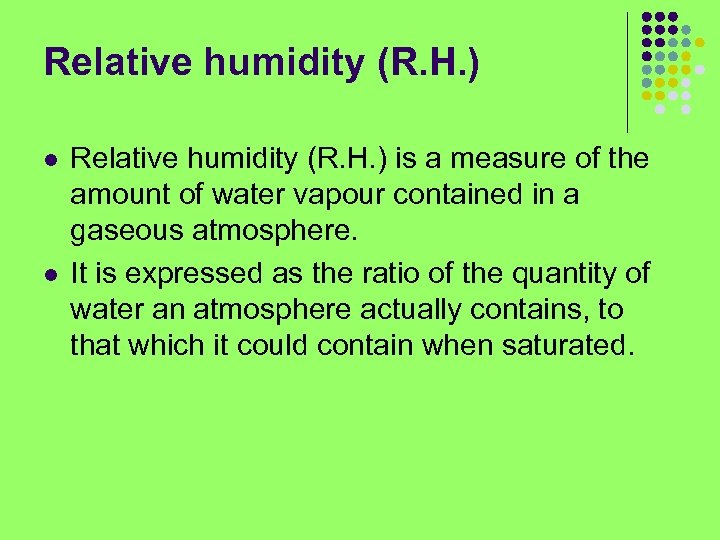 Relative humidity (R. H. ) l l Relative humidity (R. H. ) is a