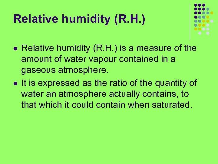 Relative humidity (R. H. ) l l Relative humidity (R. H. ) is a