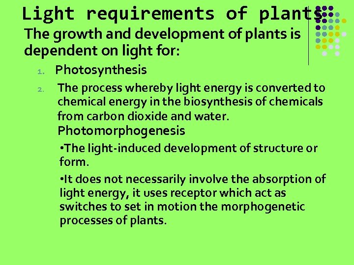 Light requirements of plants The growth and development of plants is dependent on light