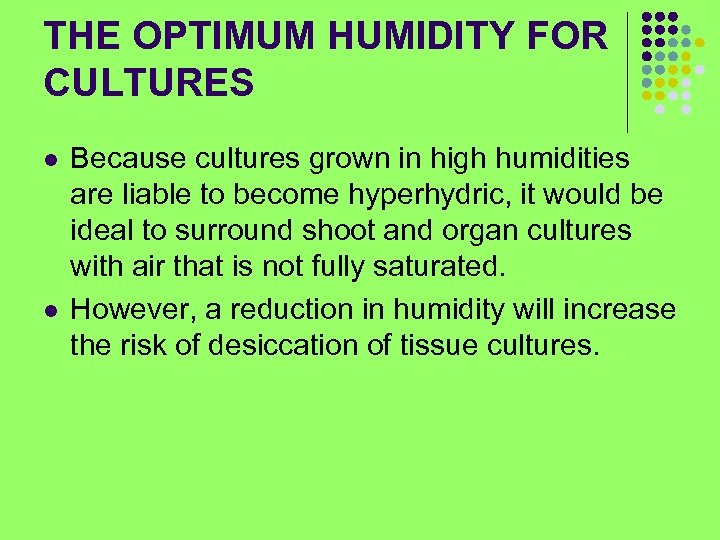 THE OPTIMUM HUMIDITY FOR CULTURES l l Because cultures grown in high humidities are