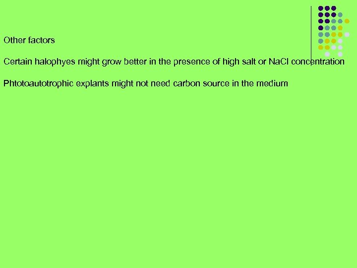 Other factors Certain halophyes might grow better in the presence of high salt or