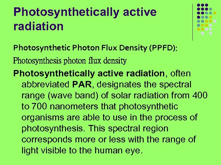 Photosynthetically active radiation Photosynthetic Photon Flux Density (PPFD): Photosynthesis photon flux density Photosynthetically active