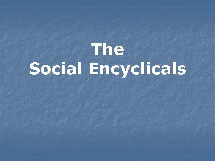 The Social Encyclicals