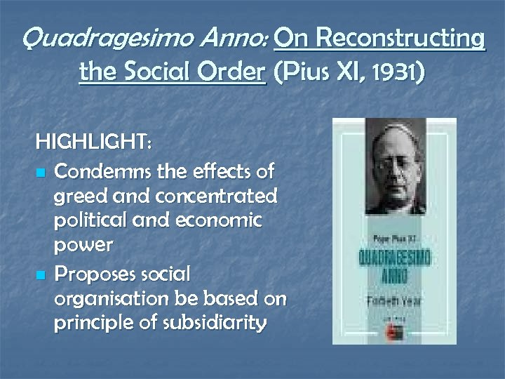 Quadragesimo Anno: On Reconstructing the Social Order (Pius XI, 1931) HIGHLIGHT: n Condemns the
