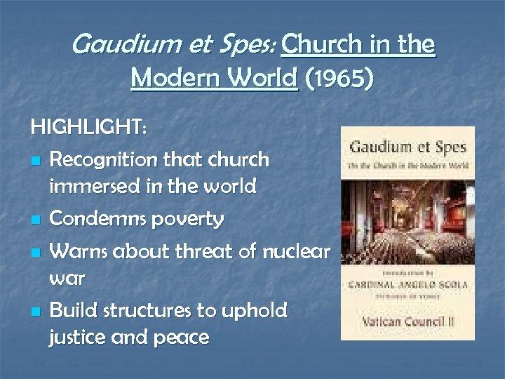 Gaudium et Spes: Church in the Modern World (1965) HIGHLIGHT: n Recognition that church
