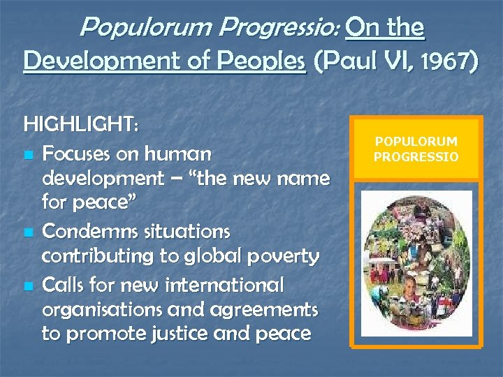 Populorum Progressio: On the Development of Peoples (Paul VI, 1967) HIGHLIGHT: n Focuses on