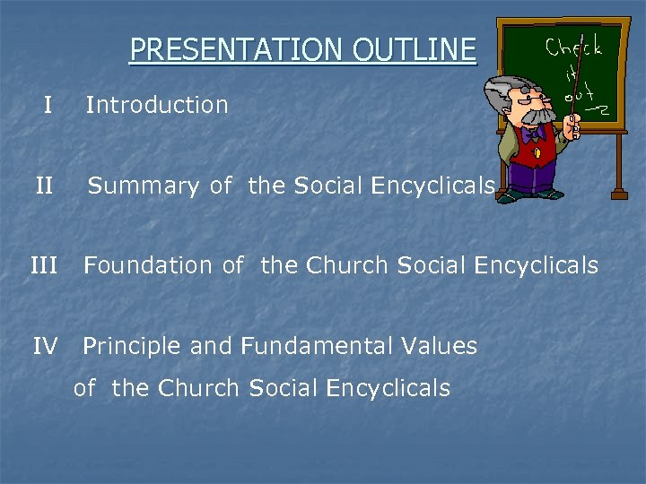 PRESENTATION OUTLINE I Introduction II Summary of the Social Encyclicals III Foundation of the