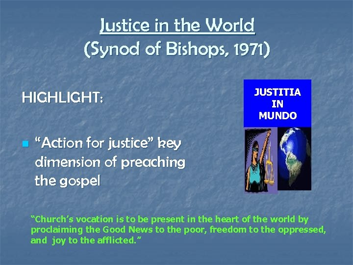 """Justice in the World (Synod of Bishops, 1971) HIGHLIGHT: n JUSTITIA IN MUNDO """"Action"""
