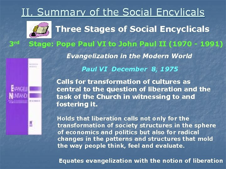 II. Summary of the Social Encylicals Three Stages of Social Encyclicals 3 rd Stage: