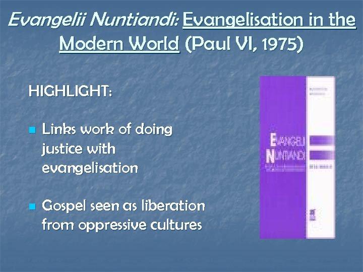 Evangelii Nuntiandi: Evangelisation in the Modern World (Paul VI, 1975) HIGHLIGHT: n Links work