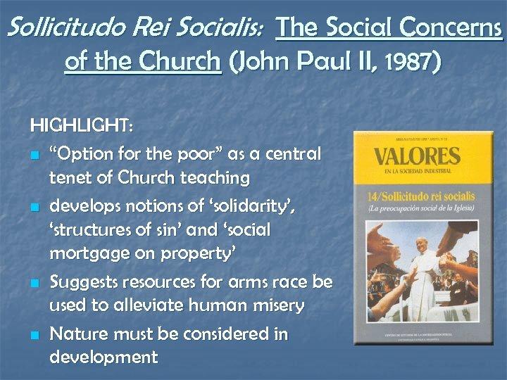 Sollicitudo Rei Socialis: The Social Concerns of the Church (John Paul II, 1987) HIGHLIGHT: