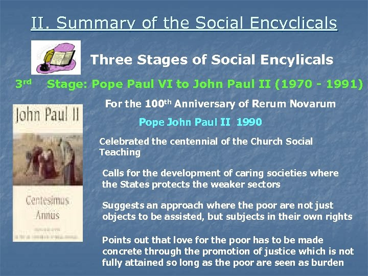 II. Summary of the Social Encyclicals Three Stages of Social Encylicals 3 rd Stage: