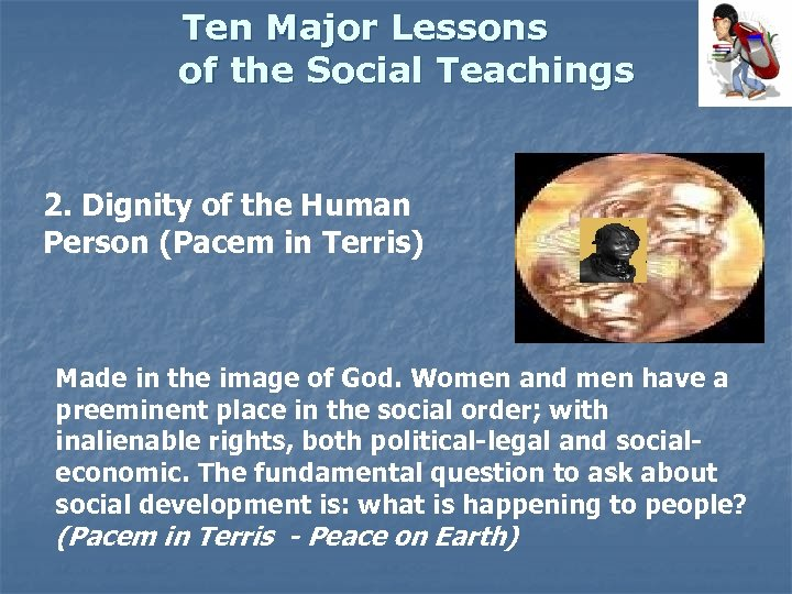 Ten Major Lessons of the Social Teachings 2. Dignity of the Human Person (Pacem