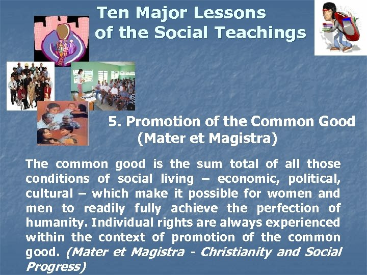 Ten Major Lessons of the Social Teachings 5. Promotion of the Common Good (Mater