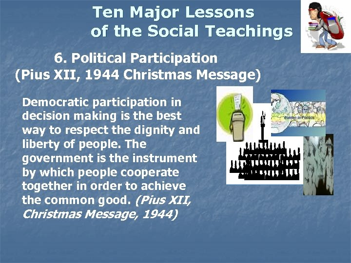 Ten Major Lessons of the Social Teachings 6. Political Participation (Pius XII, 1944 Christmas