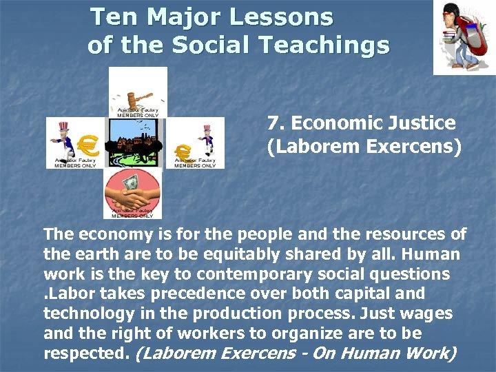 Ten Major Lessons of the Social Teachings 7. Economic Justice (Laborem Exercens) The economy