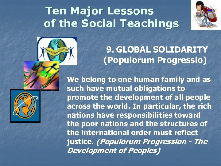 Ten Major Lessons of the Social Teachings 9. GLOBAL SOLIDARITY (Populorum Progressio) We belong