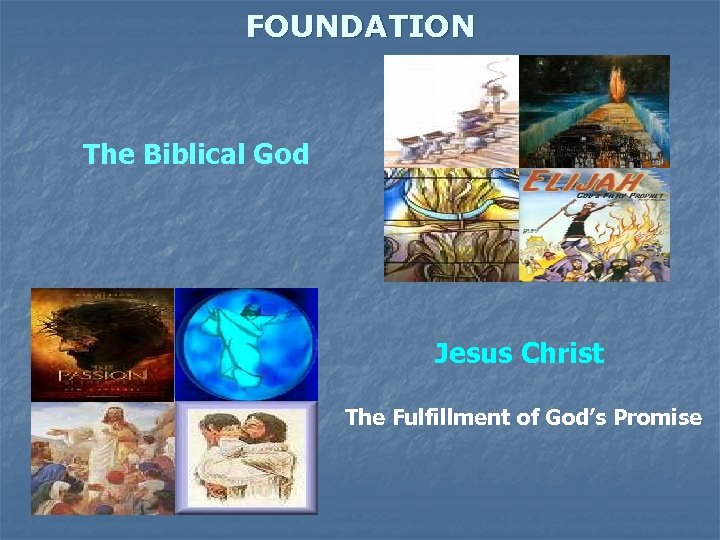 FOUNDATION The Biblical God Jesus Christ The Fulfillment of God's Promise