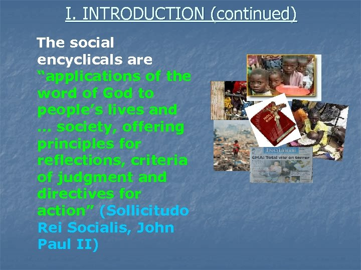 """I. INTRODUCTION (continued) The social encyclicals are """"applications of the word of God to"""