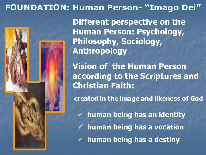 """FOUNDATION: Human Person- """"Imago Dei"""" Different perspective on the Human Person: Psychology, Philosophy, Sociology,"""