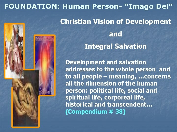 """FOUNDATION: Human Person- """"Imago Dei"""" Christian Vision of Development and Integral Salvation Development and"""