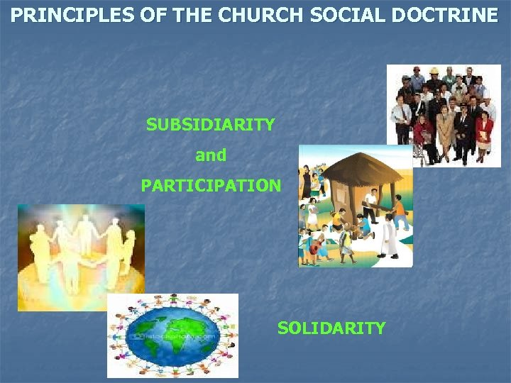 PRINCIPLES OF THE CHURCH SOCIAL DOCTRINE SUBSIDIARITY and PARTICIPATION SOLIDARITY