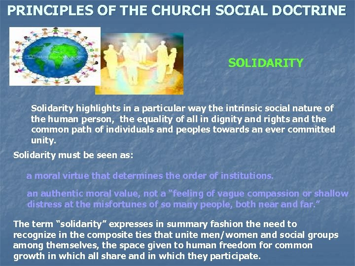 PRINCIPLES OF THE CHURCH SOCIAL DOCTRINE SOLIDARITY Solidarity highlights in a particular way the