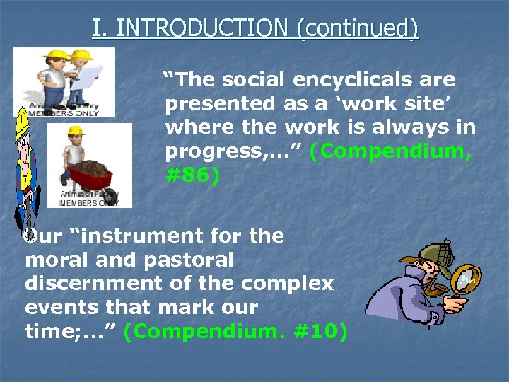 """I. INTRODUCTION (continued) """"The social encyclicals are presented as a 'work site' where the"""