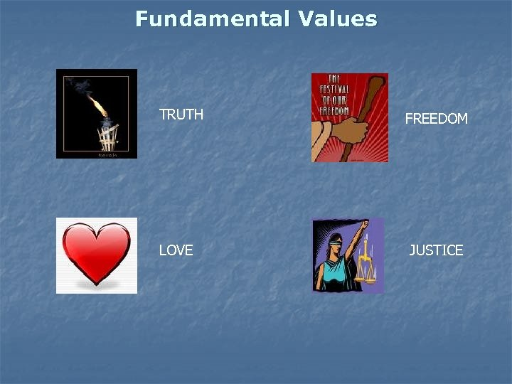 Fundamental Values TRUTH FREEDOM LOVE JUSTICE
